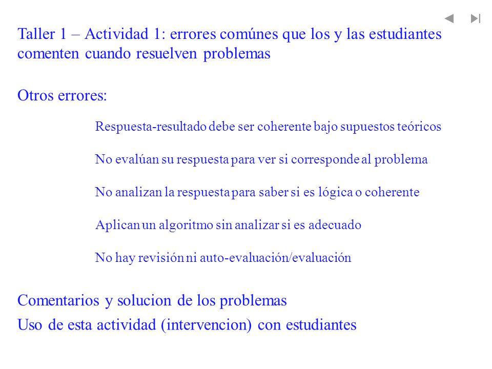 Taller 1 – Actividad 1: errores comúnes que los y las estudiantes comenten cuando resuelven problemas Otros errores: Respuesta-resultado debe ser cohe