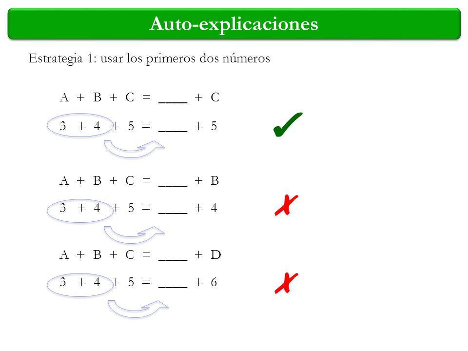 Auto-explicaciones A + B + C = ____ + C A + B + C = ____ + B A + B + C = ____ + D 3 + 4 + 5 = ____ + 5 3 + 4 + 5 = ____ + 4 3 + 4 + 5 = ____ + 6 Estra
