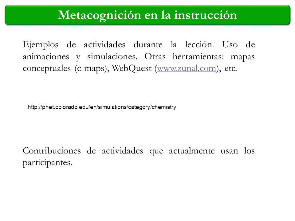 Metacognición en la instrucción Ejemplos de actividades durante la lección. Uso de animaciones y simulaciones. Otras herramientas: mapas conceptuales