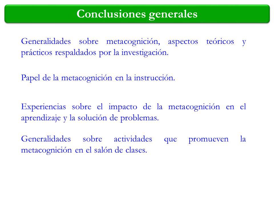 Conclusiones generales Generalidades sobre metacognición, aspectos teóricos y prácticos respaldados por la investigación. Papel de la metacognición en