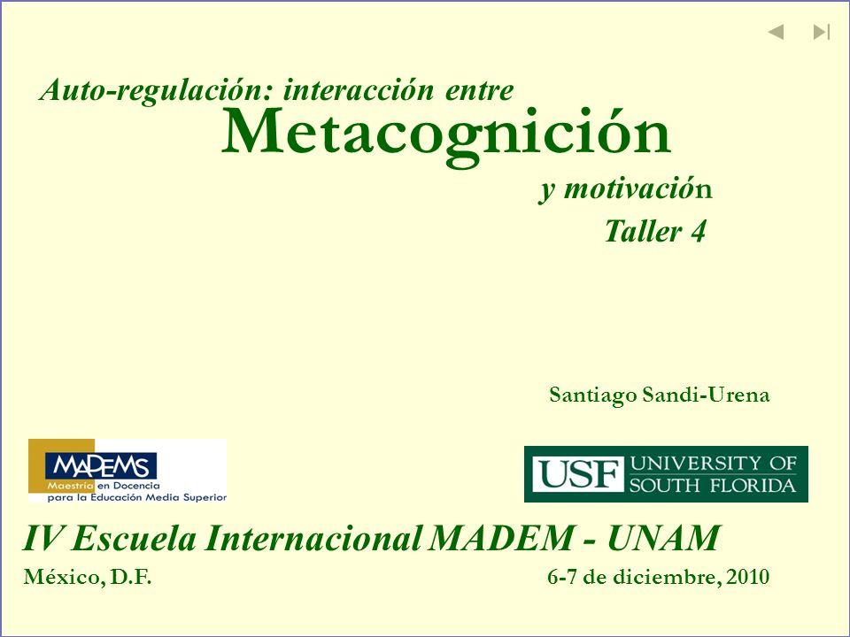 Metacognición Santiago Sandi-Urena México, D.F.6-7 de diciembre, 2010 IV Escuela Internacional MADEM - UNAM Auto-regulación: interacción entre y motiv