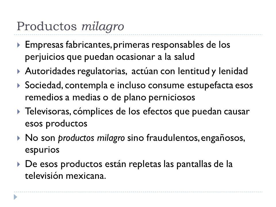 Productos milagro Empresas fabricantes, primeras responsables de los perjuicios que puedan ocasionar a la salud Autoridades regulatorias, actúan con l