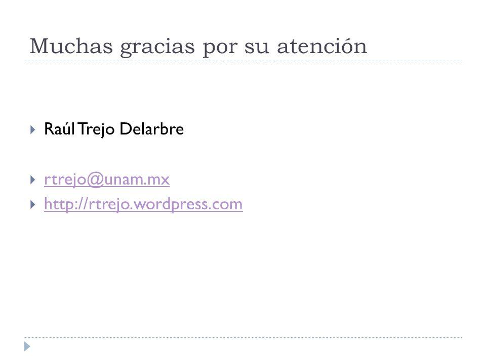 Muchas gracias por su atención Raúl Trejo Delarbre rtrejo@unam.mx http://rtrejo.wordpress.com