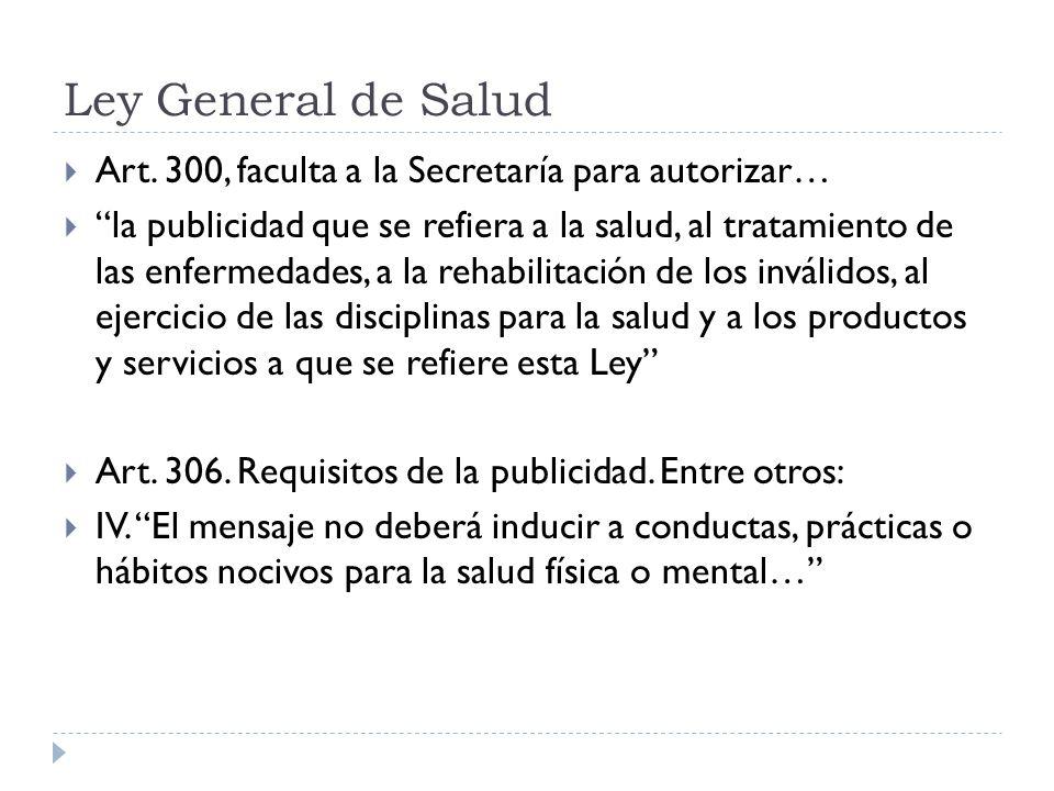 Ley General de Salud Art. 300, faculta a la Secretaría para autorizar… la publicidad que se refiera a la salud, al tratamiento de las enfermedades, a