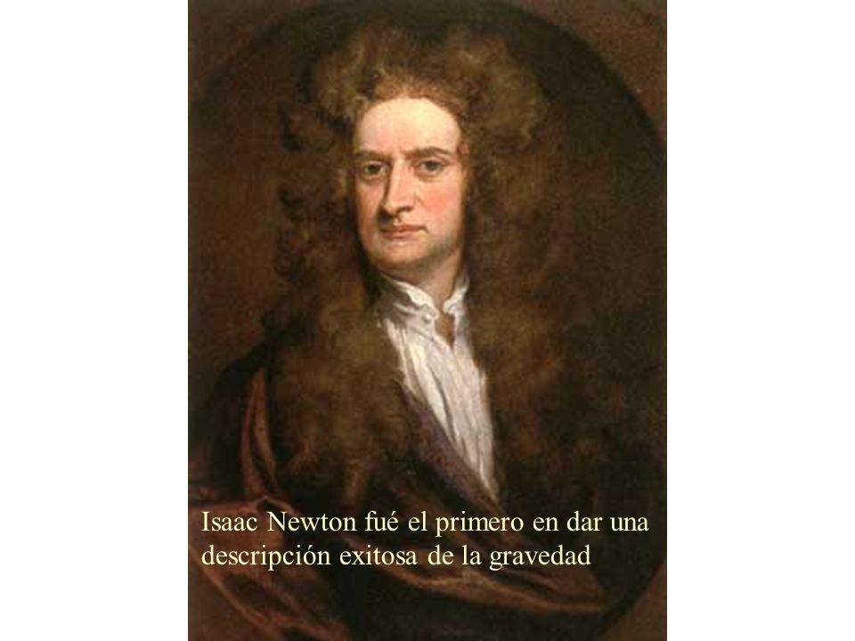 Isaac Newton fué el primero en dar una descripción exitosa de la gravedad
