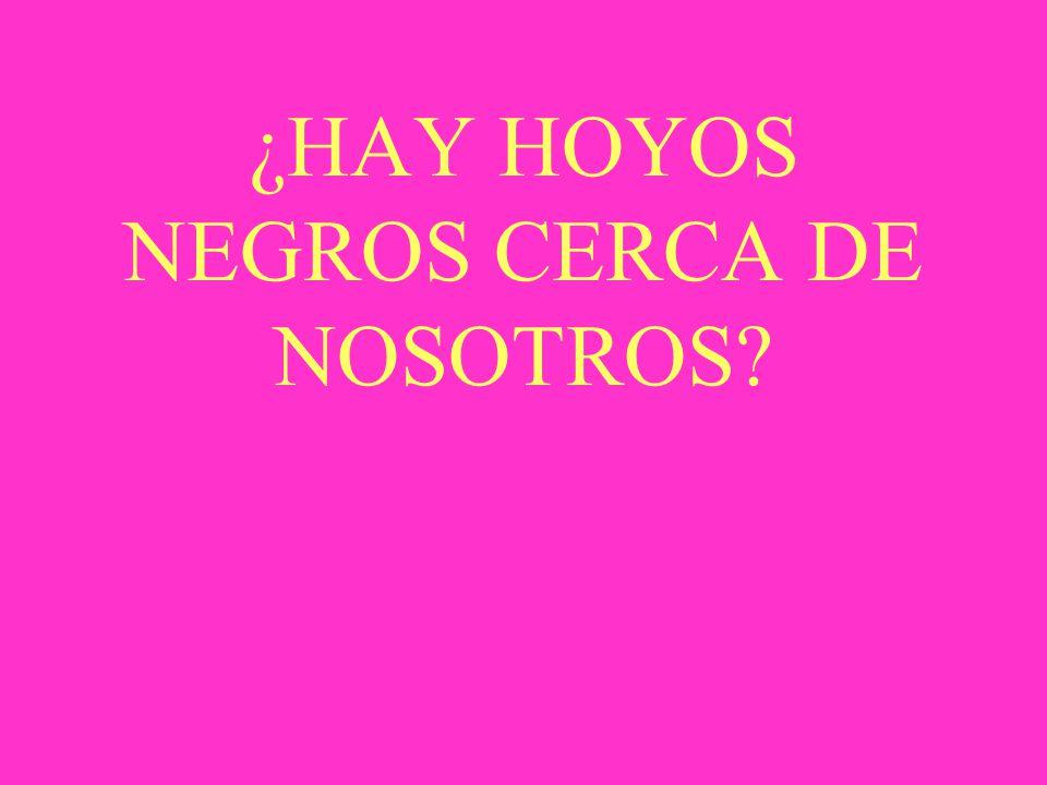 ¿HAY HOYOS NEGROS CERCA DE NOSOTROS