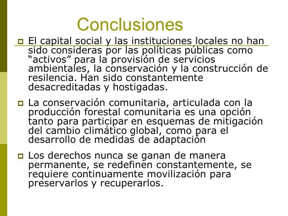 Conclusiones El capital social y las instituciones locales no han sido consideras por las políticas públicas como activos para la provisión de servicios ambientales, la conservación y la construcción de resilencia.