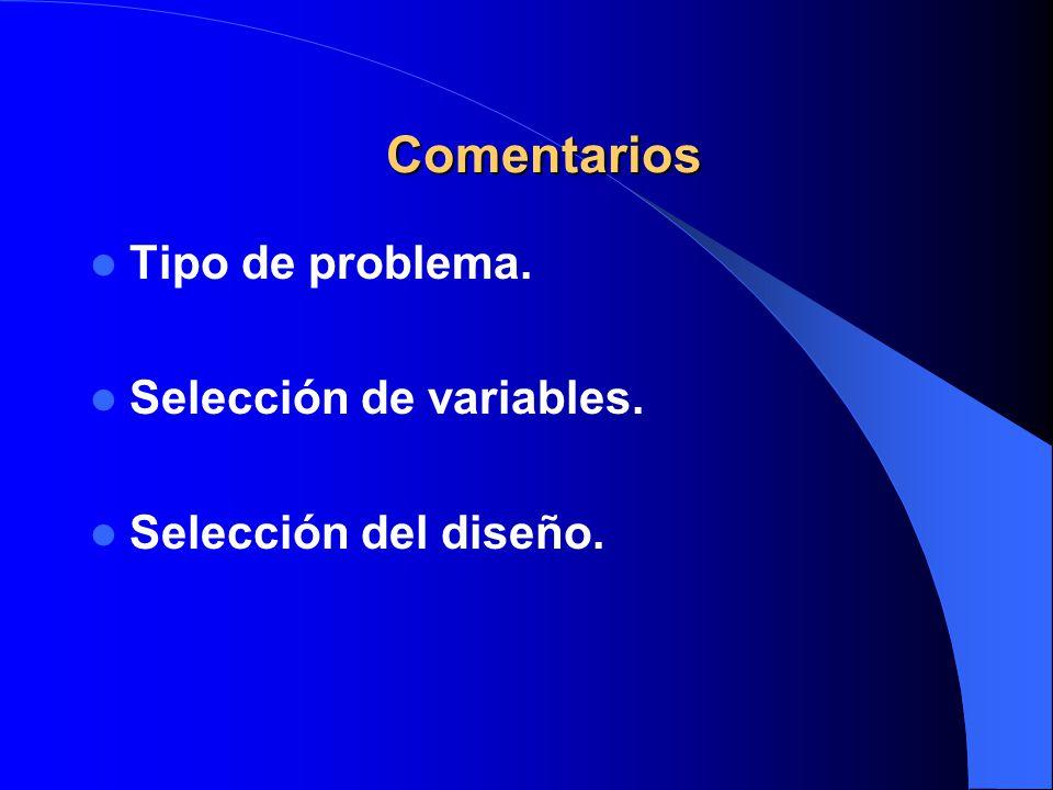 Tipo de problema. Selección de variables. Selección del diseño. Comentarios