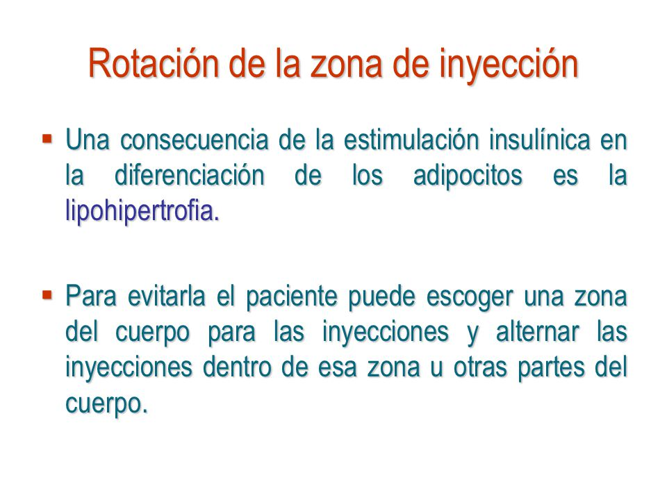 Rotación de la zona de inyección Una consecuencia de la estimulación insulínica en la diferenciación de los adipocitos es la lipohipertrofia. Una cons