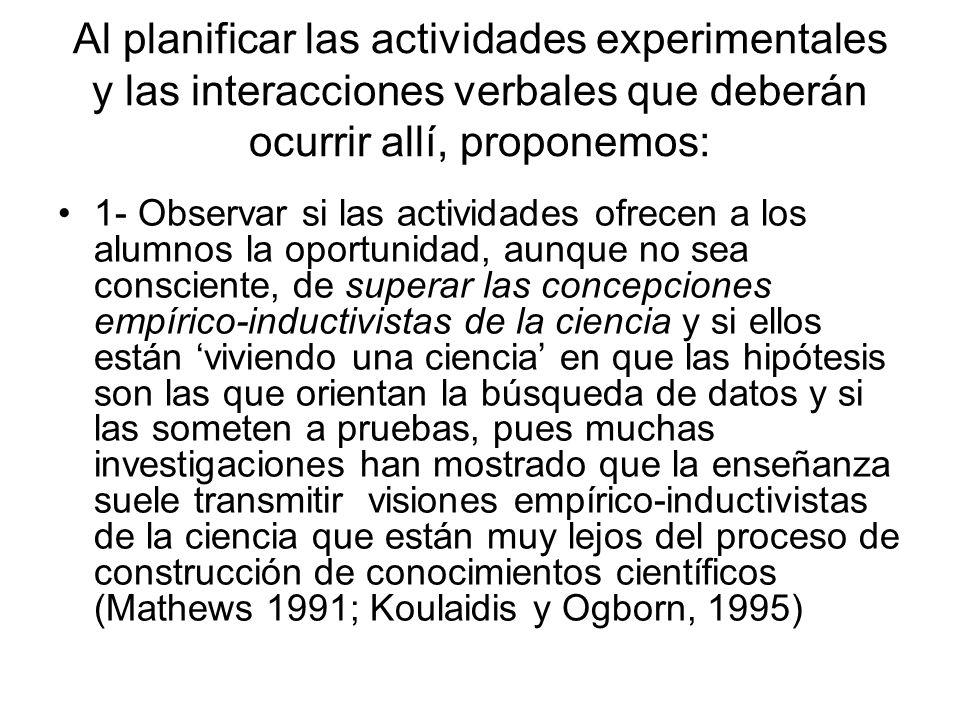 2- Otro punto importante para que se superen las concepciones empírico- inductivistas de la ciencia es observar cómo se desarrolla la argumentación en esas clases y si se utiliza el raciocinio hipotético-deductivo si/entonces /por tanto (Lawson 2003).