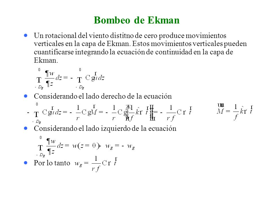 Bombeo de Ekman Un rotacional del viento distitno de cero produce movimientos verticales en la capa de Ekman.