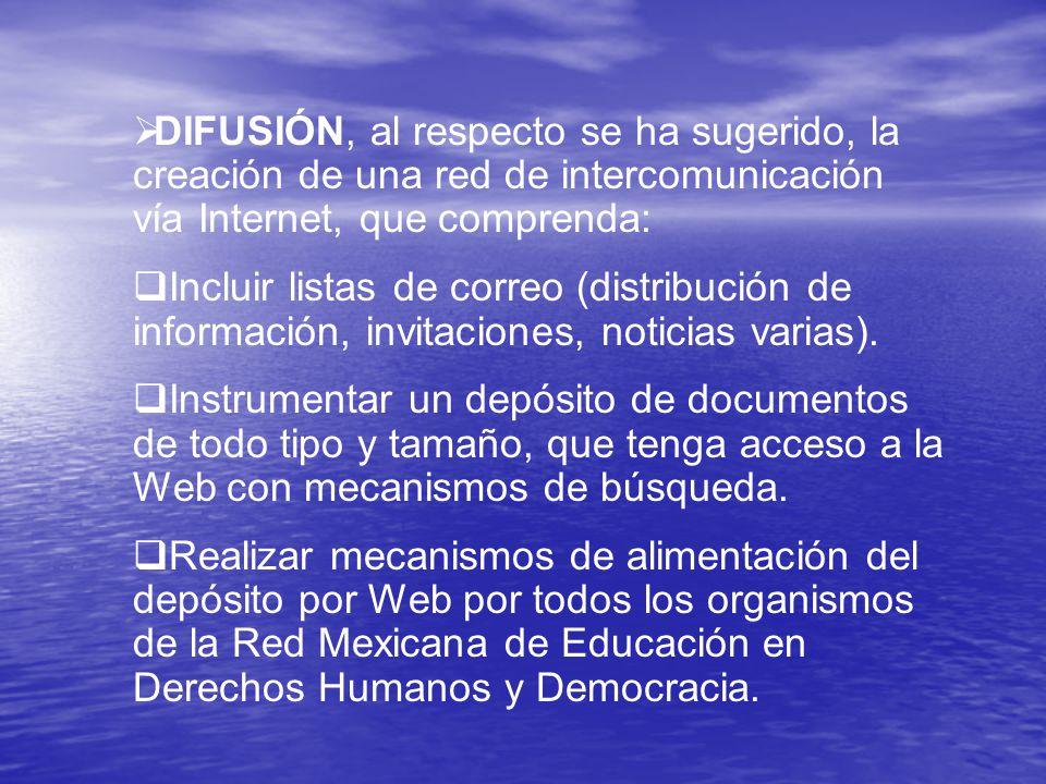 DIFUSIÓN, al respecto se ha sugerido, la creación de una red de intercomunicación vía Internet, que comprenda: Incluir listas de correo (distribución de información, invitaciones, noticias varias).