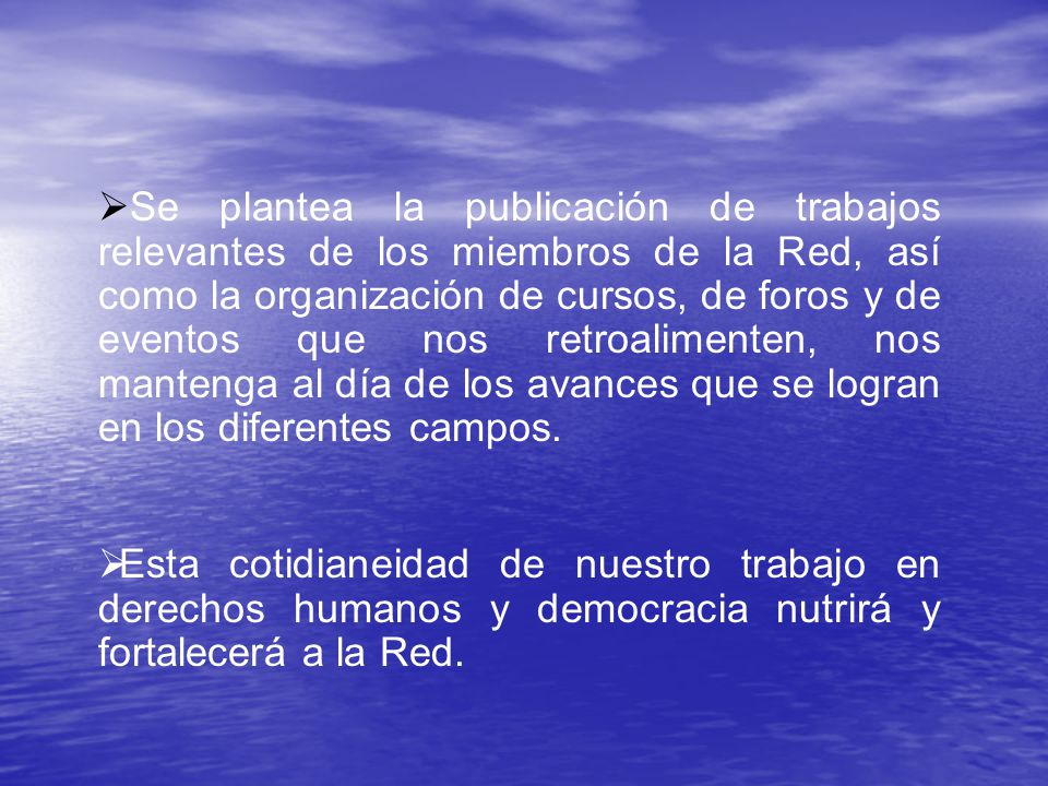Se plantea la publicación de trabajos relevantes de los miembros de la Red, así como la organización de cursos, de foros y de eventos que nos retroalimenten, nos mantenga al día de los avances que se logran en los diferentes campos.