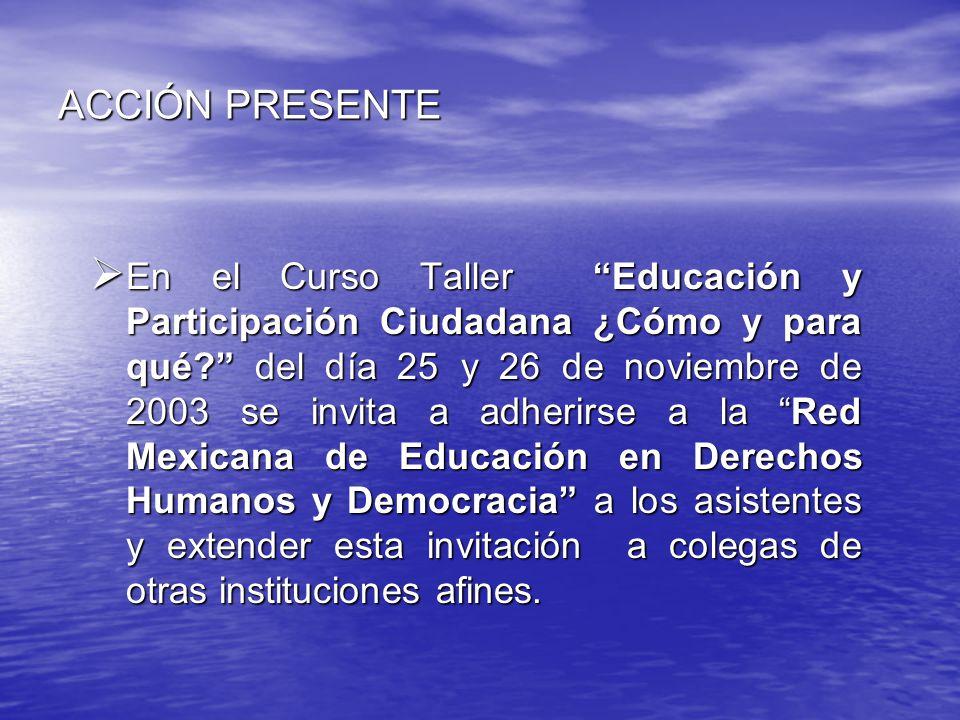 ACCIÓN PRESENTE En el Curso Taller Educación y Participación Ciudadana ¿Cómo y para qué.