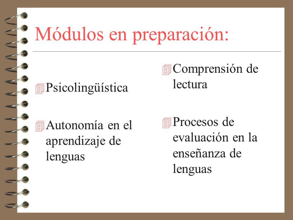 Módulos en preparación: 4 Psicolingüística 4 Autonomía en el aprendizaje de lenguas 4 Comprensión de lectura 4 Procesos de evaluación en la enseñanza de lenguas