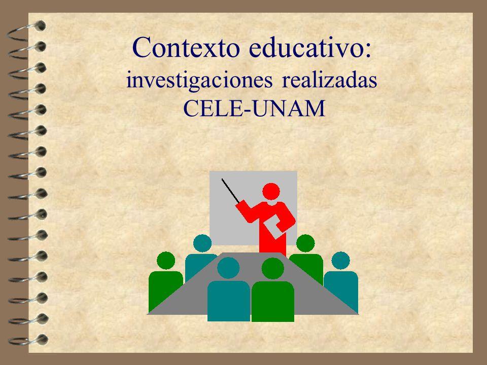 Contexto educativo: investigaciones realizadas CELE-UNAM