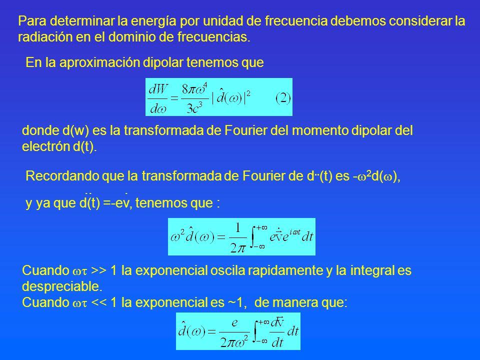 (frecuencias bajas) Reemplazando en la expresión (2) y usando la relación (1), se encuentra que la energía emitida por unidad de frecuencia por un electrón con un parametro de impacto b es: 2.