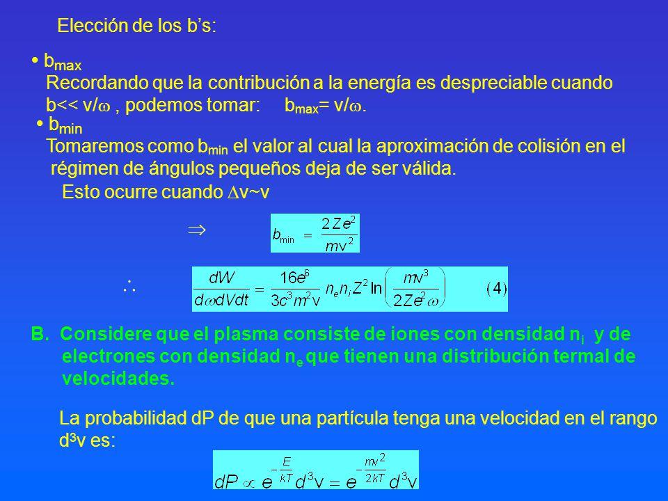 b max Recordando que la contribución a la energía es despreciable cuando b<< v/, podemos tomar: b max = v/. Elección de los bs: B. Considere que el pl