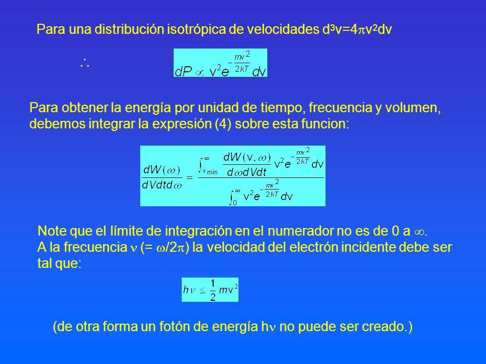 Para una distribución isotrópica de velocidades d 3 v=4 v 2 dv Para obtener la energía por unidad de tiempo, frecuencia y volumen, debemos integrar la