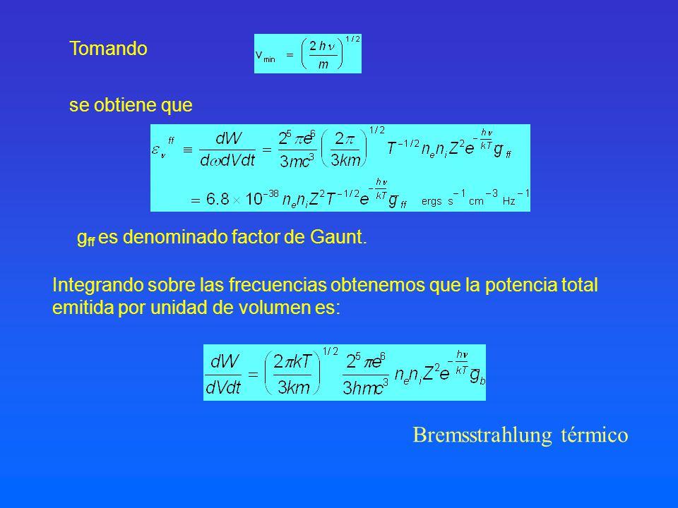 se obtiene que Tomando Integrando sobre las frecuencias obtenemos que la potencia total emitida por unidad de volumen es: Bremsstrahlung térmico g ff