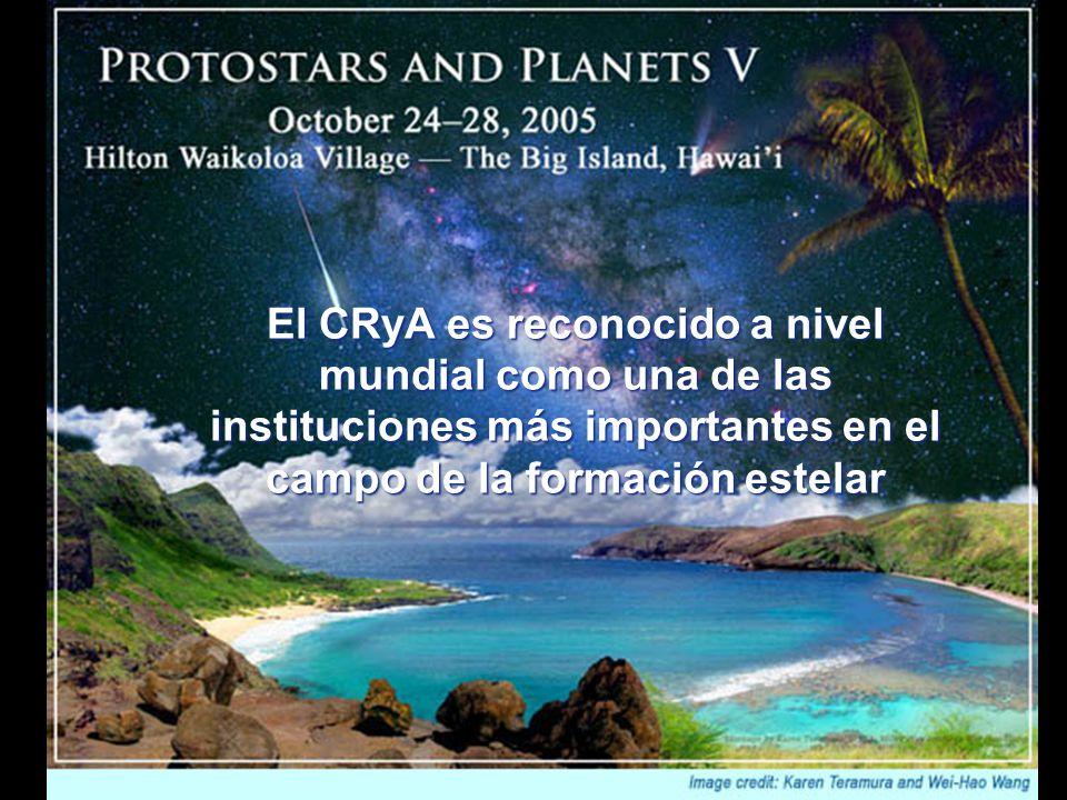 El CRyA es reconocido a nivel mundial como una de las instituciones más importantes en el campo de la formación estelar