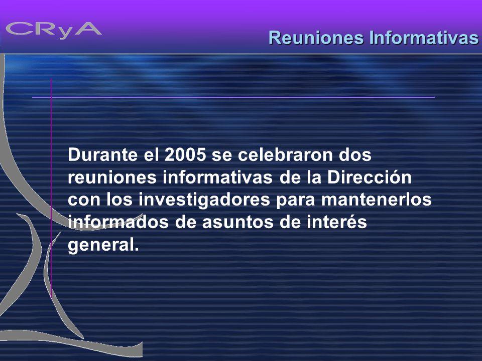 Reuniones Informativas Durante el 2005 se celebraron dos reuniones informativas de la Dirección con los investigadores para mantenerlos informados de asuntos de interés general.