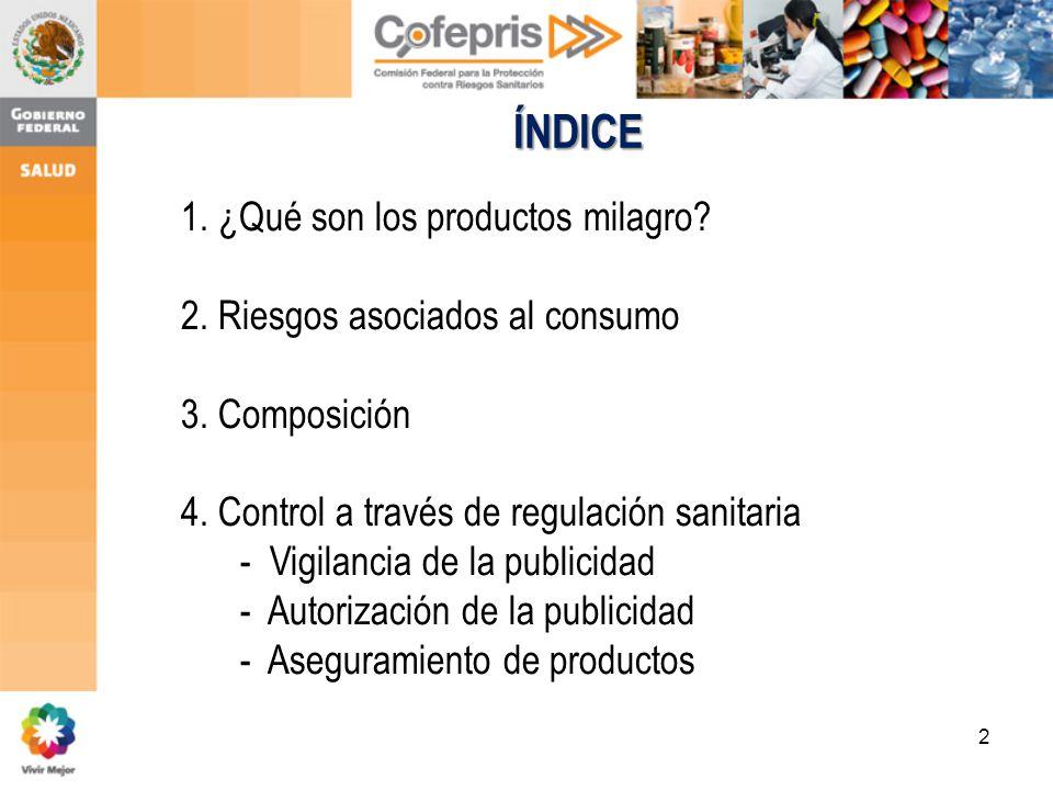 2 ÍNDICE 1. ¿Qué son los productos milagro? 2. Riesgos asociados al consumo 3. Composición 4. Control a través de regulación sanitaria - Vigilancia de