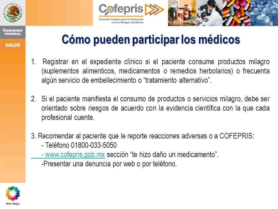 Cómo pueden participar los médicos 1. Registrar en el expediente clínico si el paciente consume productos milagro (suplementos alimenticos, medicament