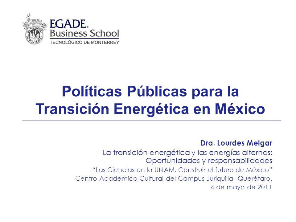 Políticas Públicas para la Transición Energética en México Dra. Lourdes Melgar La transición energética y las energías alternas: Oportunidades y respo