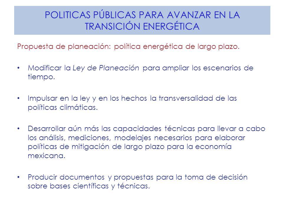 POLITICAS PÚBLICAS PARA AVANZAR EN LA TRANSICIÓN ENERGÉTICA Propuesta de planeación: política energética de largo plazo.