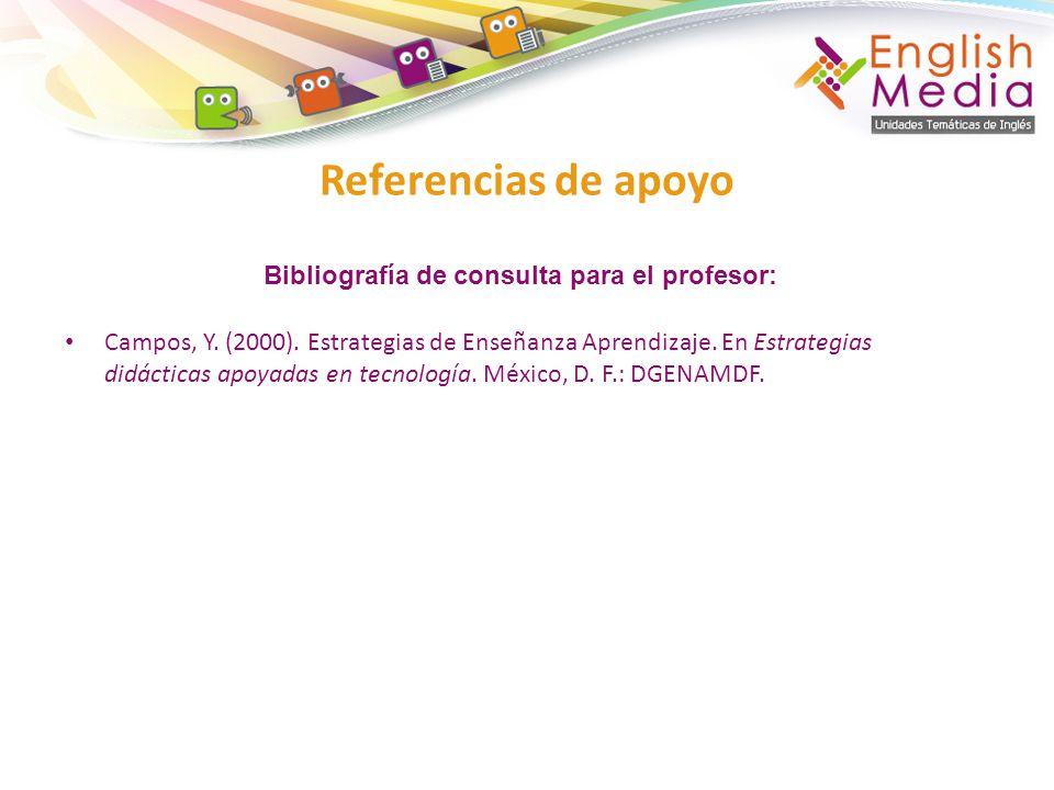 Campos, Y. (2000). Estrategias de Enseñanza Aprendizaje. En Estrategias didácticas apoyadas en tecnología. México, D. F.: DGENAMDF. Referencias de apo