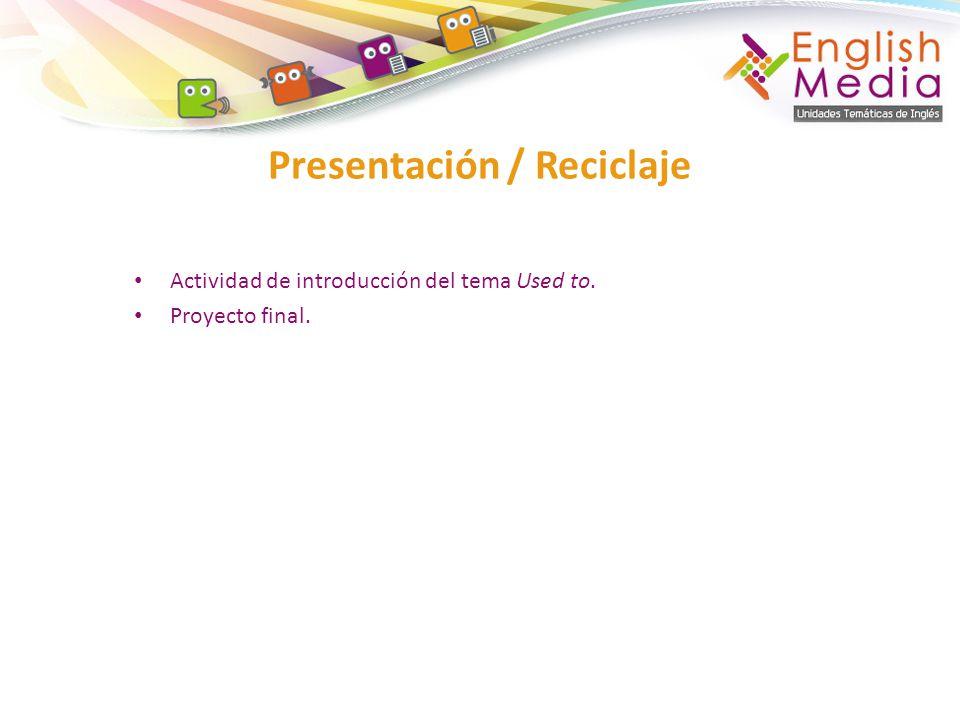 Actividad de introducción del tema Used to. Proyecto final. Presentación / Reciclaje