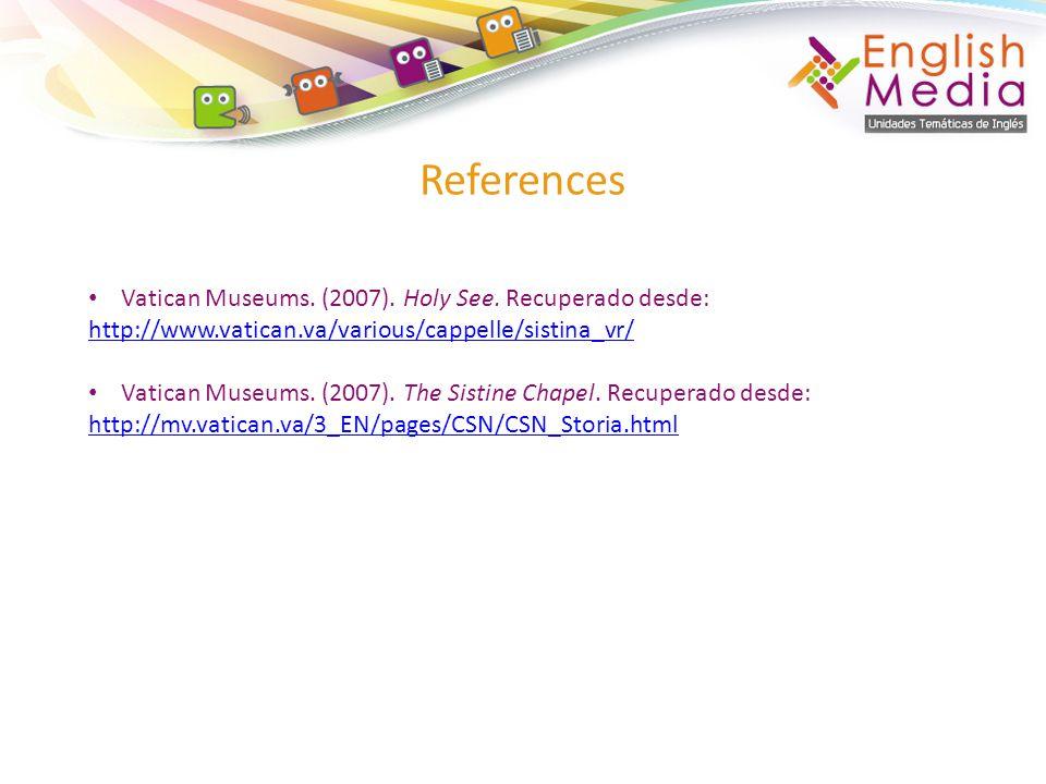 Vatican Museums. (2007). Holy See. Recuperado desde: http://www.vatican.va/various/cappelle/sistina_vr/ Vatican Museums. (2007). The Sistine Chapel. R