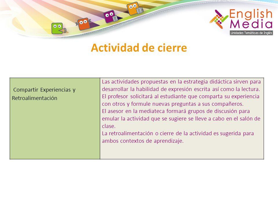 Actividad de cierre Compartir Experiencias y Retroalimentación Las actividades propuestas en la estrategia didáctica sirven para desarrollar la habili