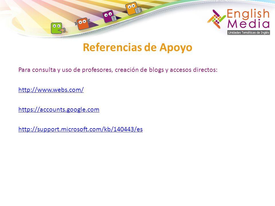 Para consulta y uso de profesores, creación de blogs y accesos directos: http://www.webs.com/ https://accounts.google.com http://support.microsoft.com