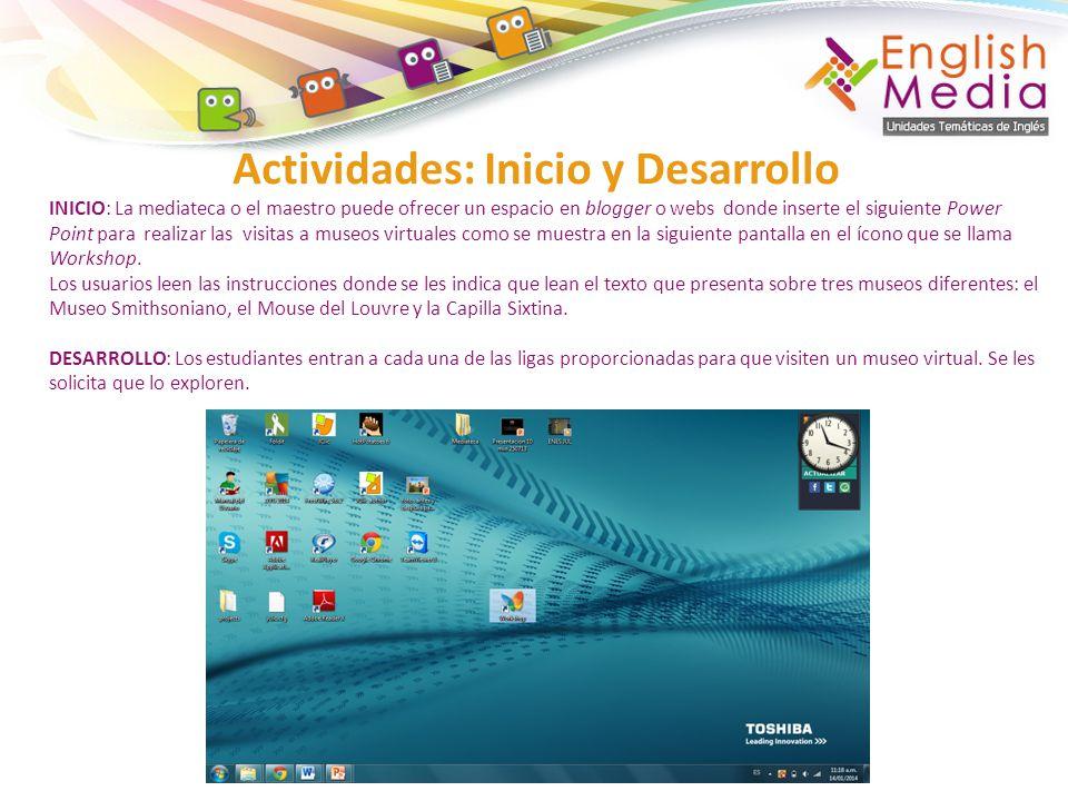 Actividades: Inicio y Desarrollo INICIO: La mediateca o el maestro puede ofrecer un espacio en blogger o webs donde inserte el siguiente Power Point p