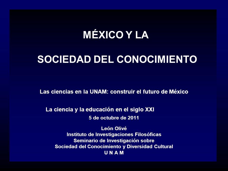 MÉXICO Y LA SOCIEDAD DEL CONOCIMIENTO Las ciencias en la UNAM: construir el futuro de México La ciencia y la educación en el siglo XXI 5 de octubre de