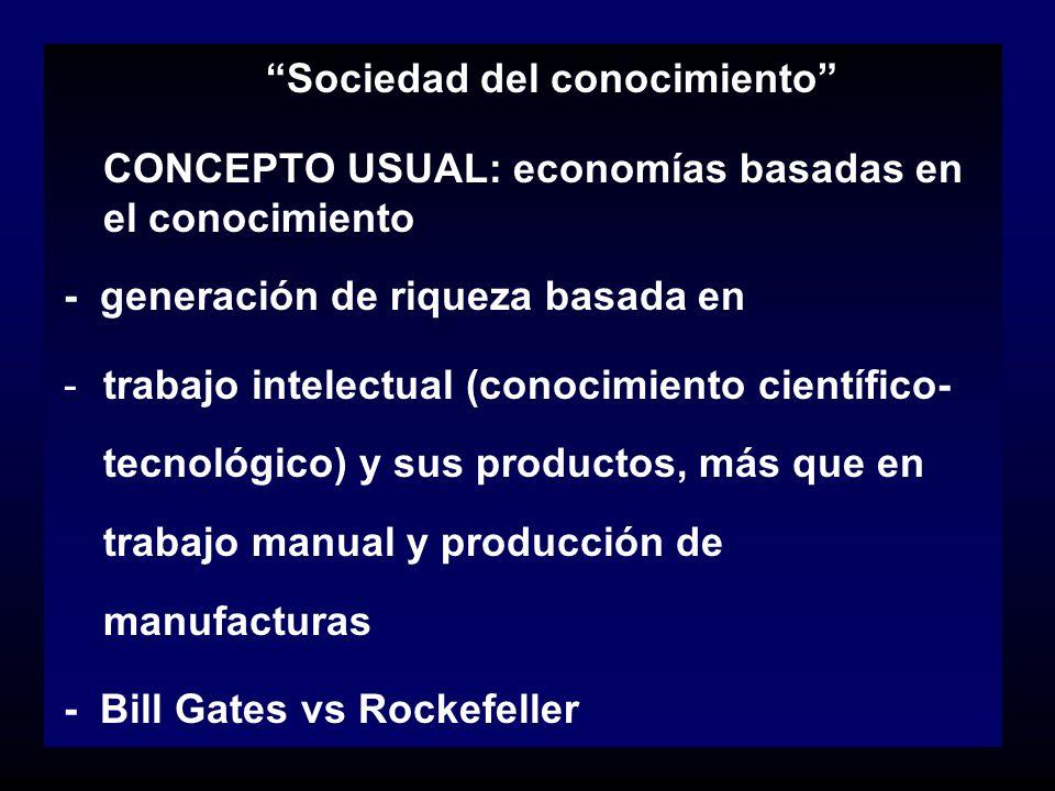 Sociedad del conocimiento CONCEPTO USUAL: economías basadas en el conocimiento - generación de riqueza basada en -trabajo intelectual (conocimiento ci