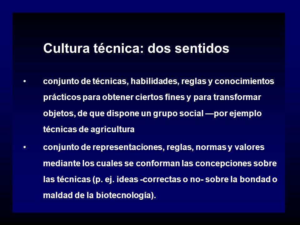 Cultura técnica: dos sentidos conjunto de técnicas, habilidades, reglas y conocimientos prácticos para obtener ciertos fines y para transformar objeto