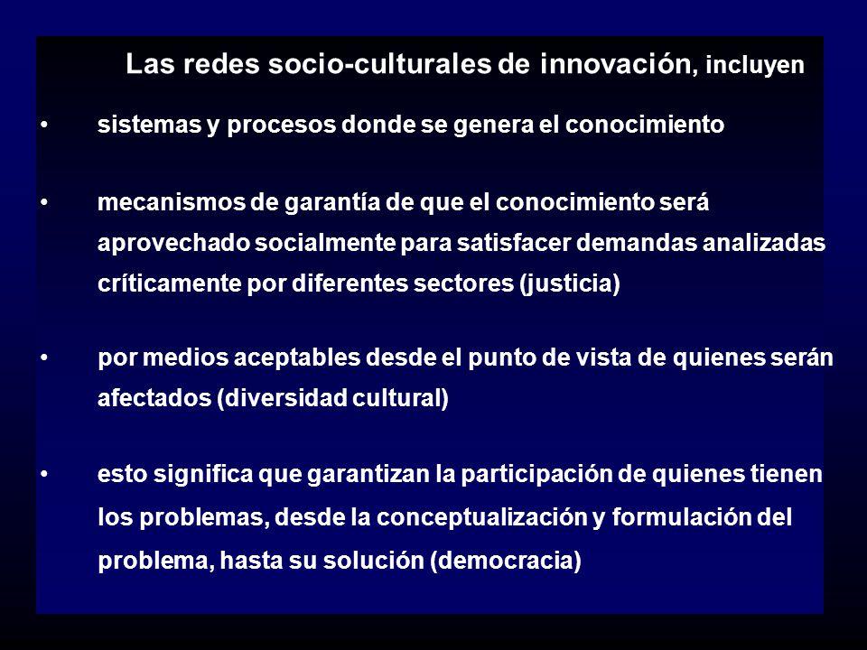 Las redes socio-culturales de innovación, incluyen sistemas y procesos donde se genera el conocimiento mecanismos de garantía de que el conocimiento s