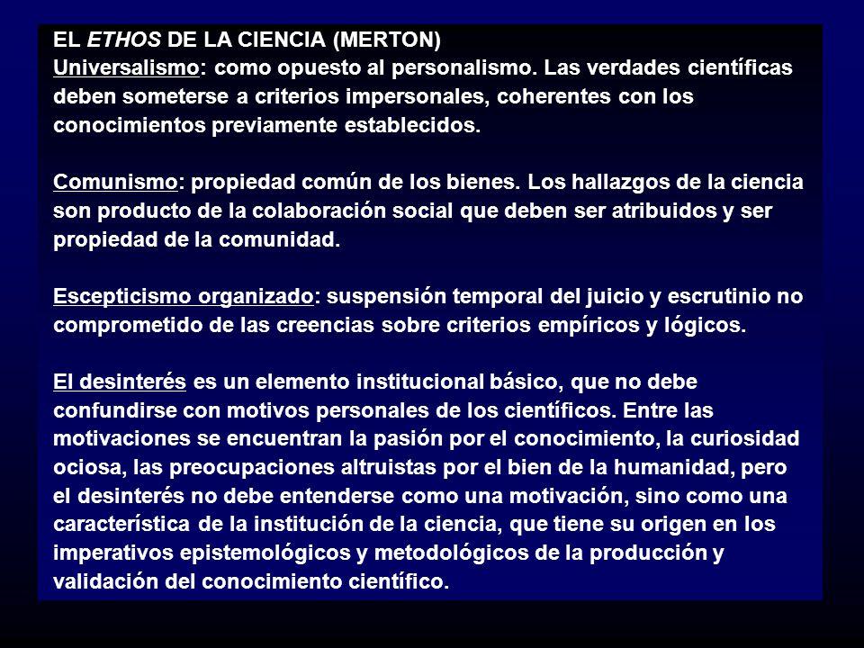 EL ETHOS DE LA CIENCIA (MERTON) Universalismo: como opuesto al personalismo. Las verdades científicas deben someterse a criterios impersonales, cohere