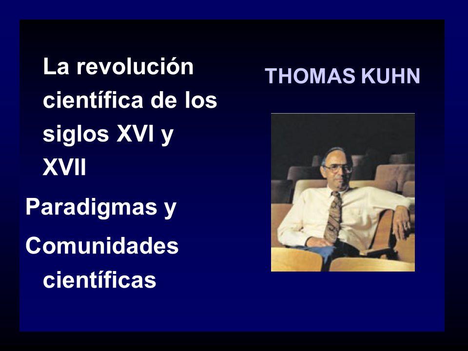 THOMAS KUHN La revolución científica de los siglos XVI y XVII Paradigmas y Comunidades científicas