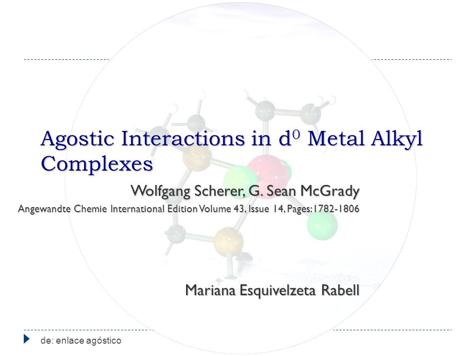 Agostic Interactions in d 0 Metal Alkyl Complexes de: enlace agóstico Wolfgang Scherer, G.