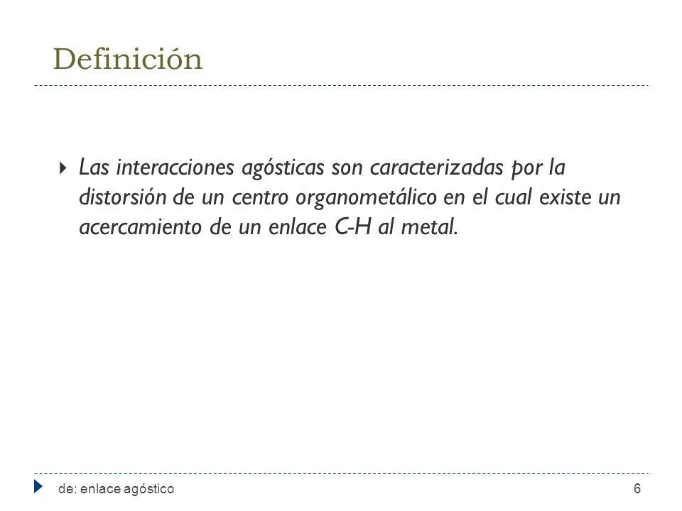 Definición de: enlace agóstico6 Las interacciones agósticas son caracterizadas por la distorsión de un centro organometálico en el cual existe un acercamiento de un enlace C-H al metal.