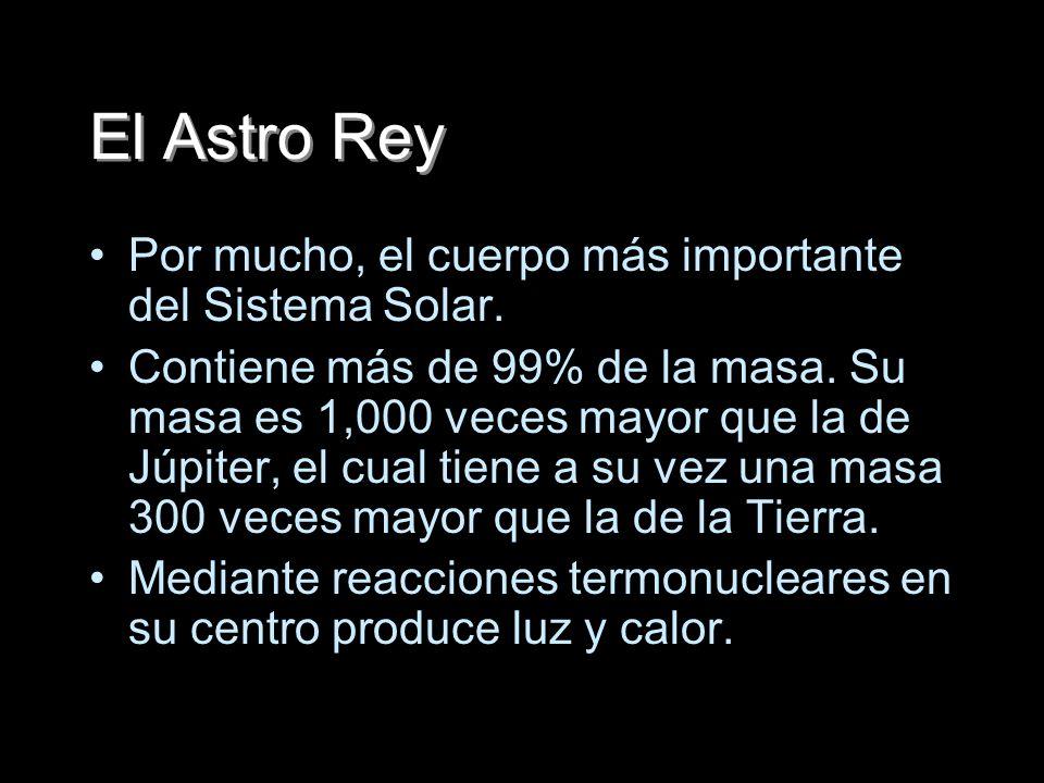 El Astro Rey Por mucho, el cuerpo más importante del Sistema Solar. Contiene más de 99% de la masa. Su masa es 1,000 veces mayor que la de Júpiter, el