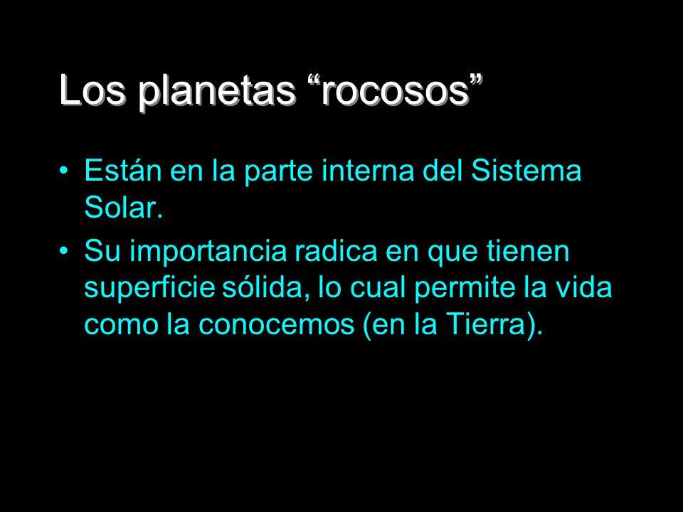 Los planetas rocosos Están en la parte interna del Sistema Solar. Su importancia radica en que tienen superficie sólida, lo cual permite la vida como