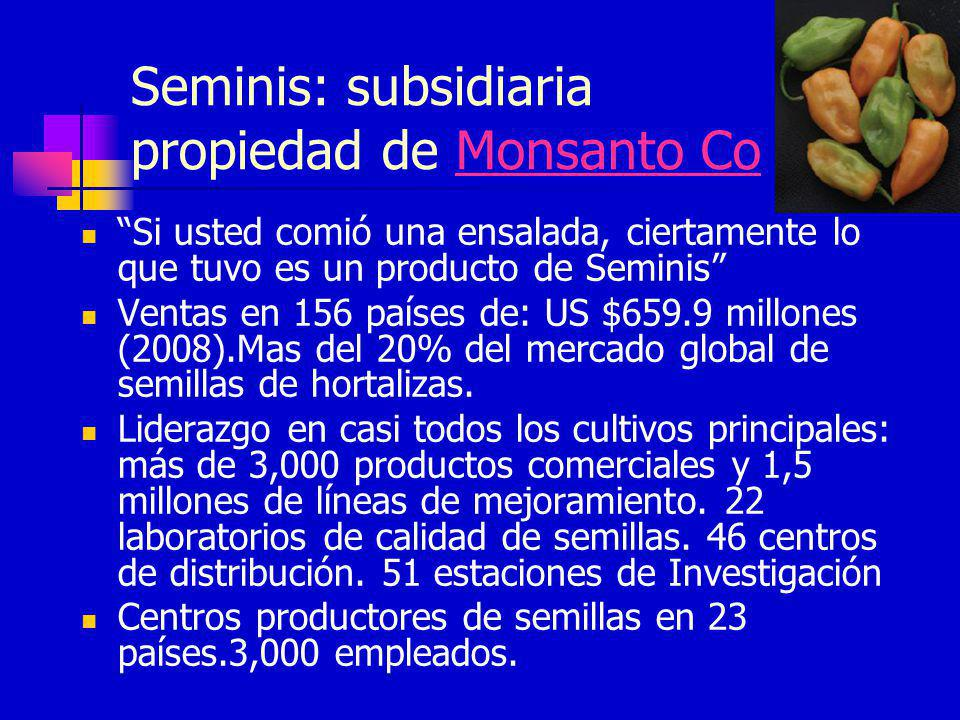 Seminis: subsidiaria propiedad de Monsanto CoMonsanto Co Si usted comió una ensalada, ciertamente lo que tuvo es un producto de Seminis Ventas en 156