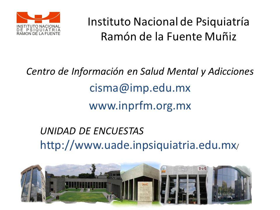 Centro de Información en Salud Mental y Adicciones cisma@imp.edu.mx www.inprfm.org.mx UNIDAD DE ENCUESTAS http://www.uade.inpsiquiatria.edu.mx / Instituto Nacional de Psiquiatría Ramón de la Fuente Muñiz