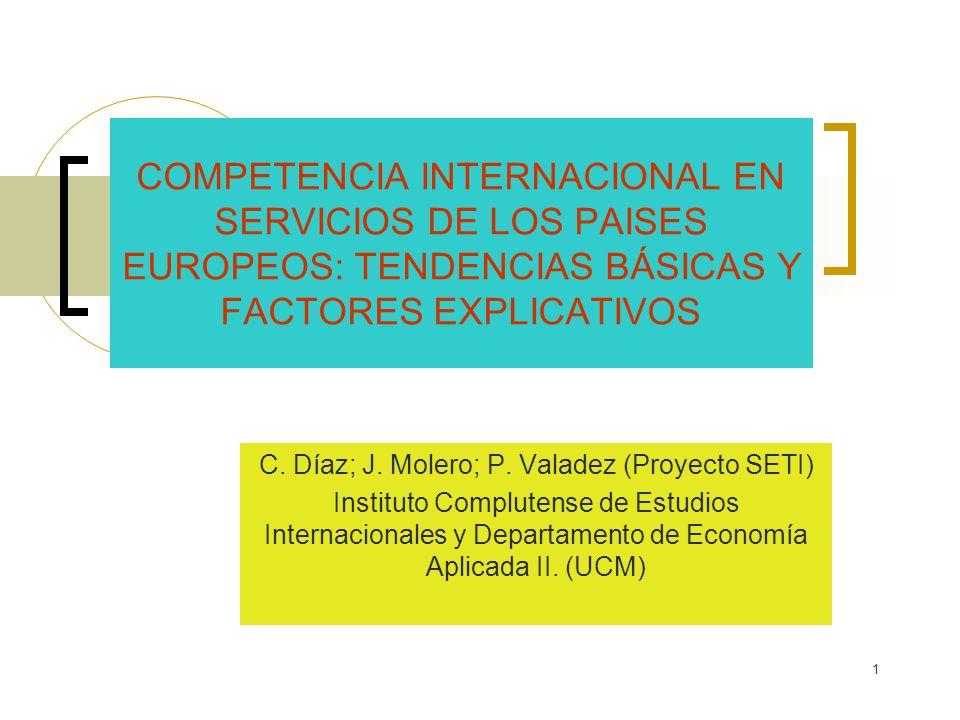 1 COMPETENCIA INTERNACIONAL EN SERVICIOS DE LOS PAISES EUROPEOS: TENDENCIAS BÁSICAS Y FACTORES EXPLICATIVOS C. Díaz; J. Molero; P. Valadez (Proyecto S