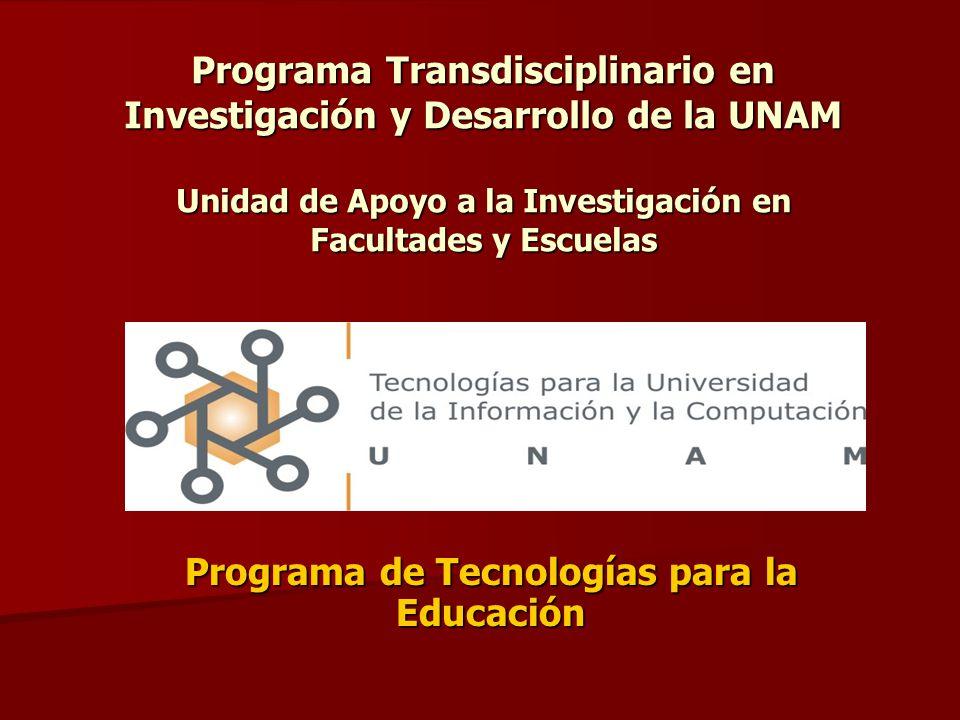 Programa Transdisciplinario en Investigación y Desarrollo de la UNAM Unidad de Apoyo a la Investigación en Facultades y Escuelas Programa de Tecnologí